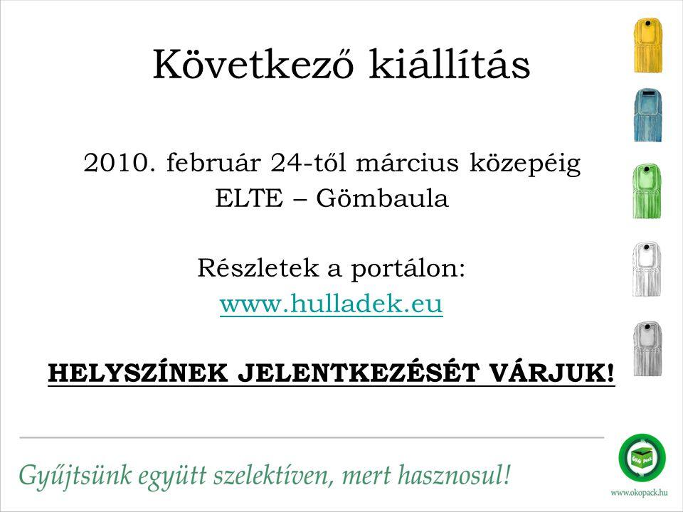 Következő kiállítás 2010. február 24-től március közepéig ELTE – Gömbaula Részletek a portálon: www.hulladek.eu HELYSZÍNEK JELENTKEZÉSÉT VÁRJUK!