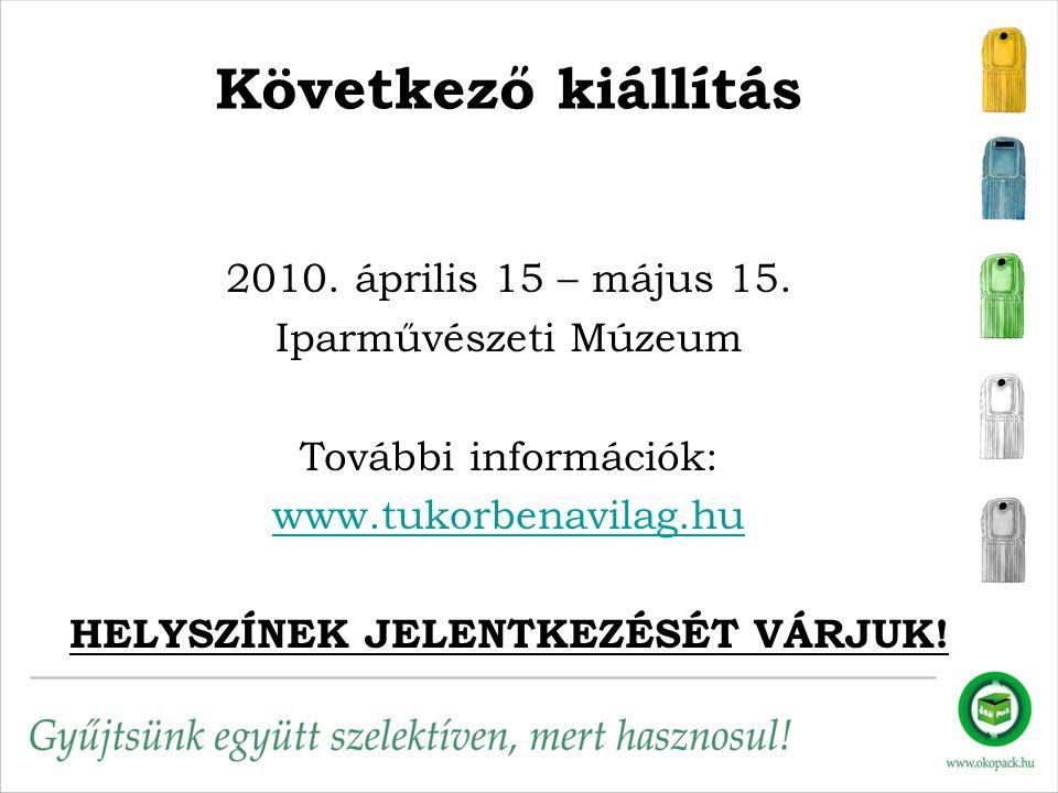 Következő kiállítás 2010. április 15 – május 15. Iparművészeti Múzeum További információk: www.tukorbenavilag.hu HELYSZÍNEK JELENTKEZÉSÉT VÁRJUK!