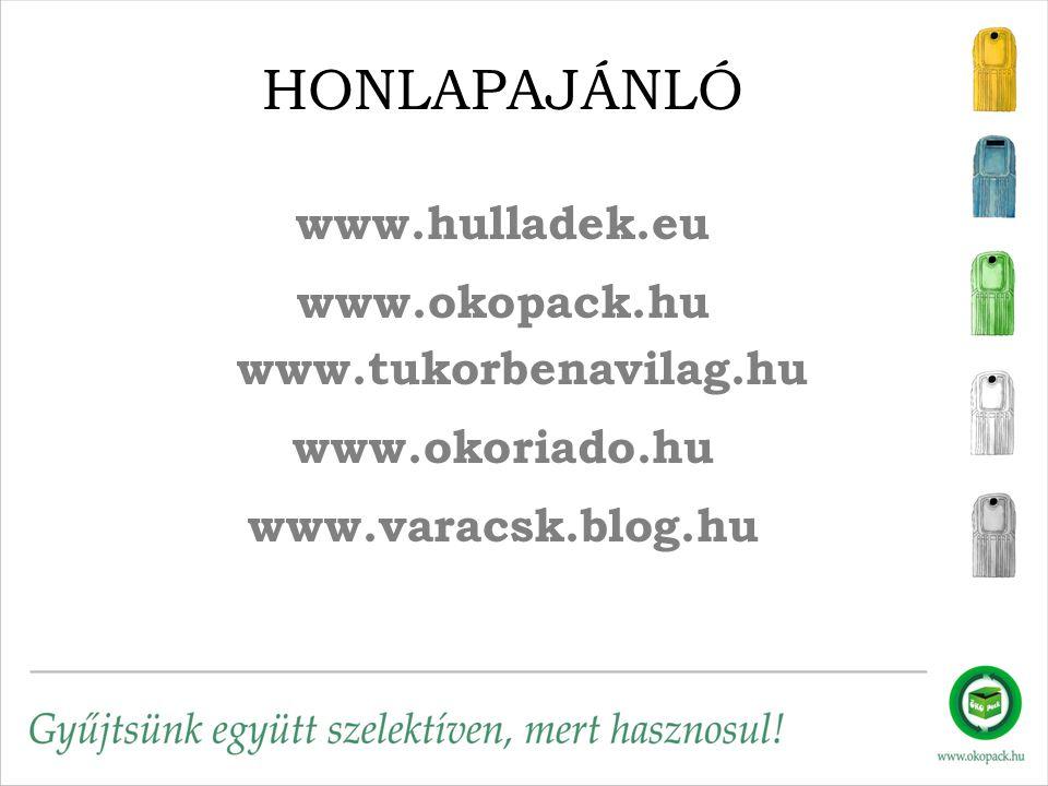 HONLAPAJÁNLÓ www.hulladek.eu www.okopack.hu www.tukorbenavilag.hu www.okoriado.hu www.varacsk.blog.hu