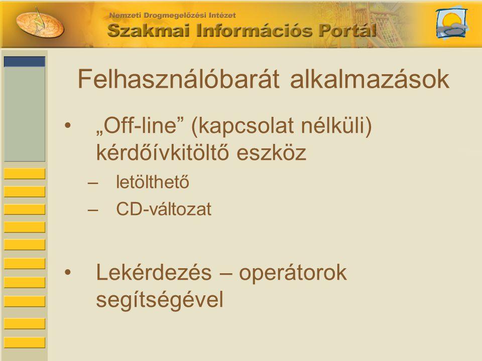 """Felhasználóbarát alkalmazások •""""Off-line (kapcsolat nélküli) kérdőívkitöltő eszköz –letölthető –CD-változat •Lekérdezés – operátorok segítségével"""