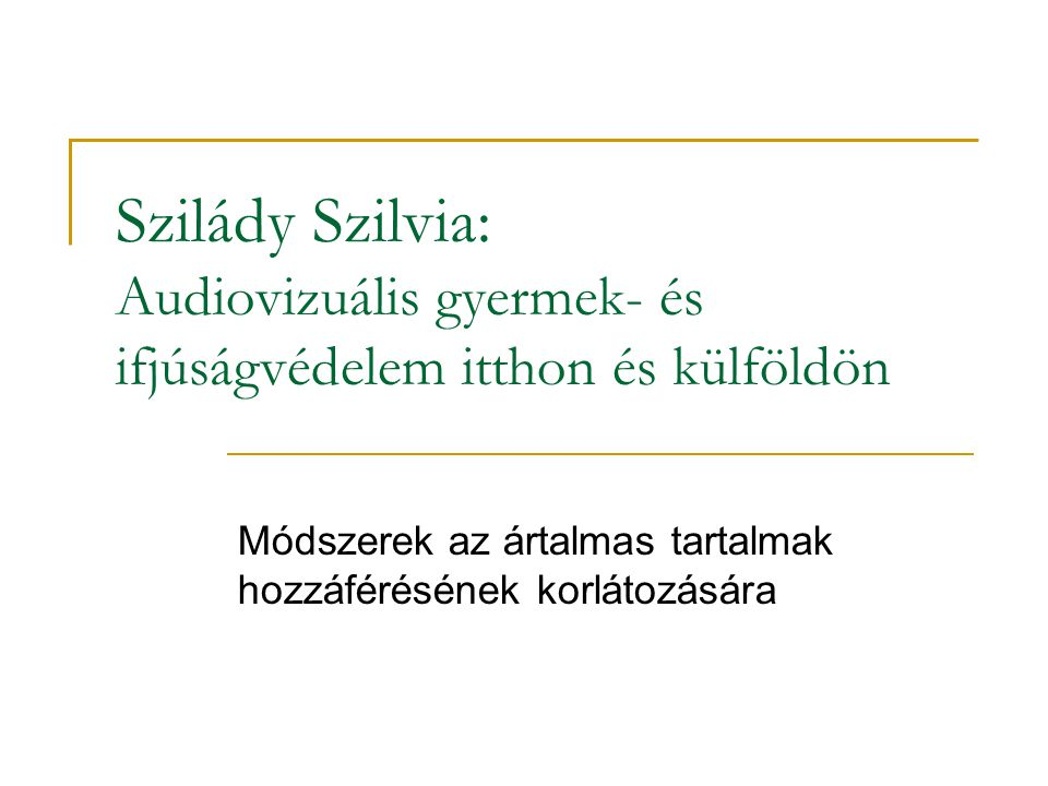 Szilády Szilvia: Audiovizuális gyermek- és ifjúságvédelem itthon és külföldön Módszerek az ártalmas tartalmak hozzáférésének korlátozására
