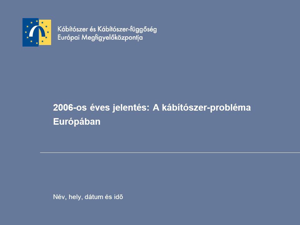 2006-os éves jelentés: A kábítószer-probléma Európában Név, hely, dátum és idő