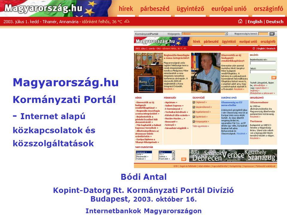 Magyarország.hu Kormányzati Portál - Internet alapú közkapcsolatok és közszolgáltatások Bódi Antal Kopint-Datorg Rt. Kormányzati Portál Divízió Budape