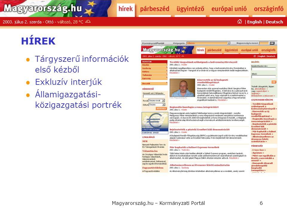 Magyarország.hu – Kormányzati Portál6 HÍREK  Tárgyszerű információk első kézből  Exkluzív interjúk  Államigazgatási- közigazgatási portrék