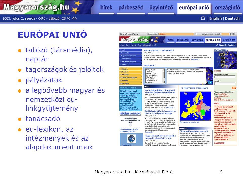 Magyarország.hu – Kormányzati Portál9 EURÓPAI UNIÓ  tallózó (társmédia), naptár  tagországok és jelöltek  pályázatok  a legbővebb magyar és nemzet