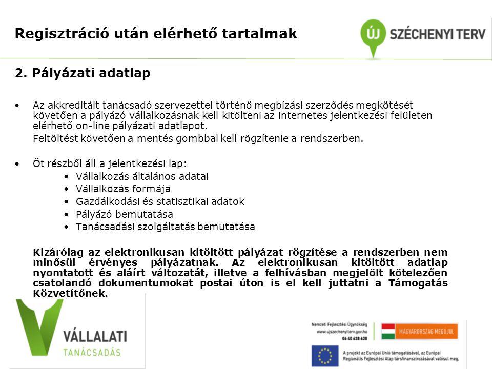 Regisztráció után elérhető tartalmak 2. Pályázati adatlap •Az akkreditált tanácsadó szervezettel történő megbízási szerződés megkötését követően a pál