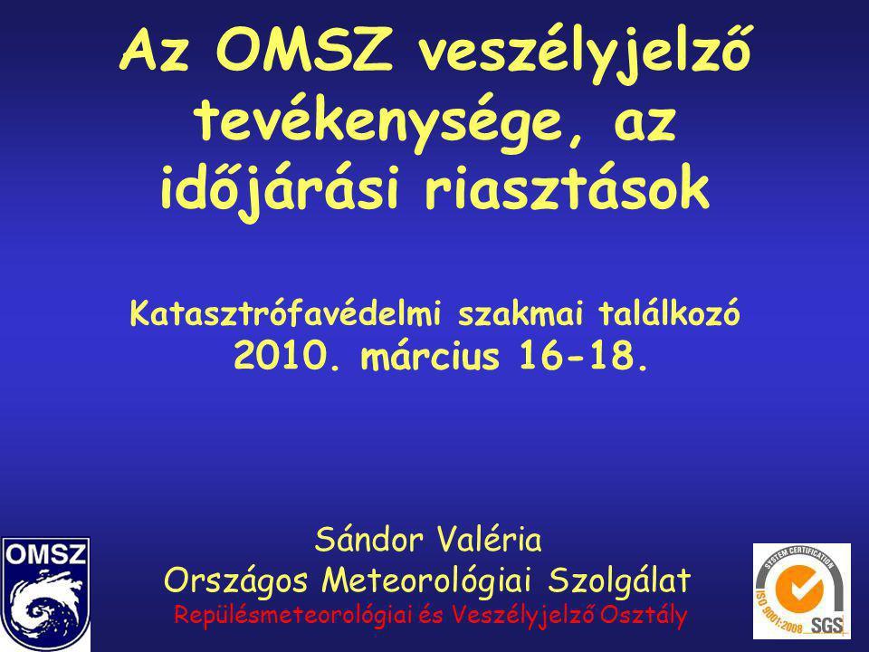 Az OMSZ veszélyjelző tevékenysége, az időjárási riasztások Katasztrófavédelmi szakmai találkozó 2010. március 16-18. Sándor Valéria Országos Meteoroló
