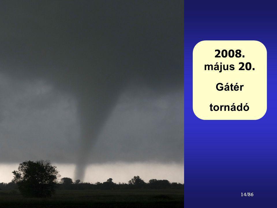 14/86 2008. május 20. Gátér tornádó