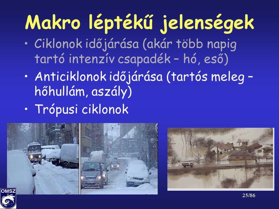 25/86 Makro léptékű jelenségek •Ciklonok időjárása (akár több napig tartó intenzív csapadék – hó, eső) •Anticiklonok időjárása (tartós meleg – hőhullá