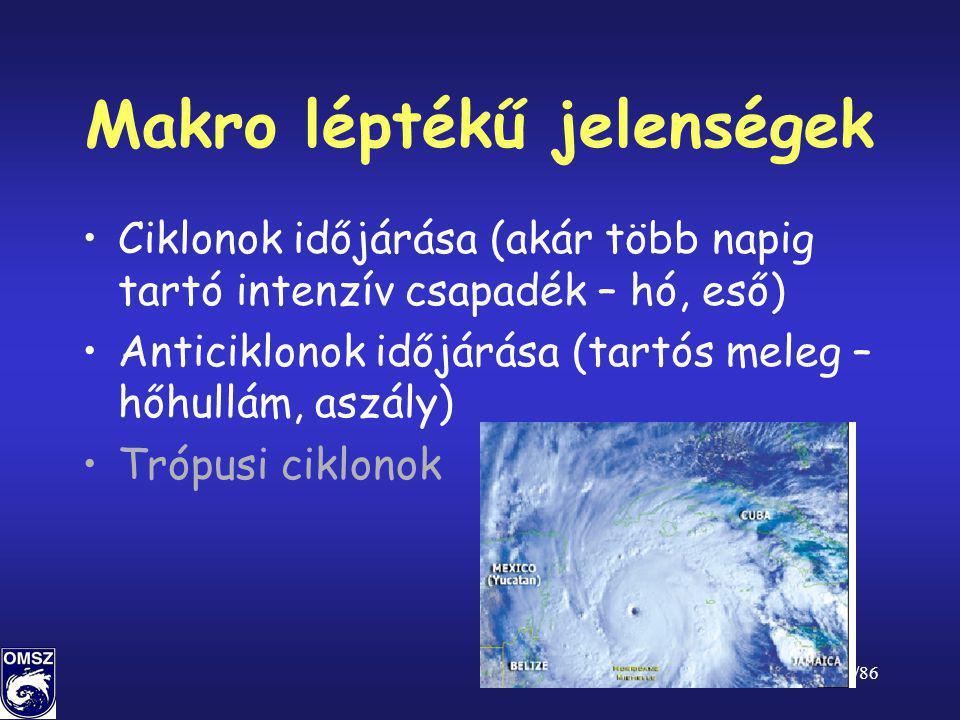 27/86 Makro léptékű jelenségek •Ciklonok időjárása (akár több napig tartó intenzív csapadék – hó, eső) •Anticiklonok időjárása (tartós meleg – hőhullá