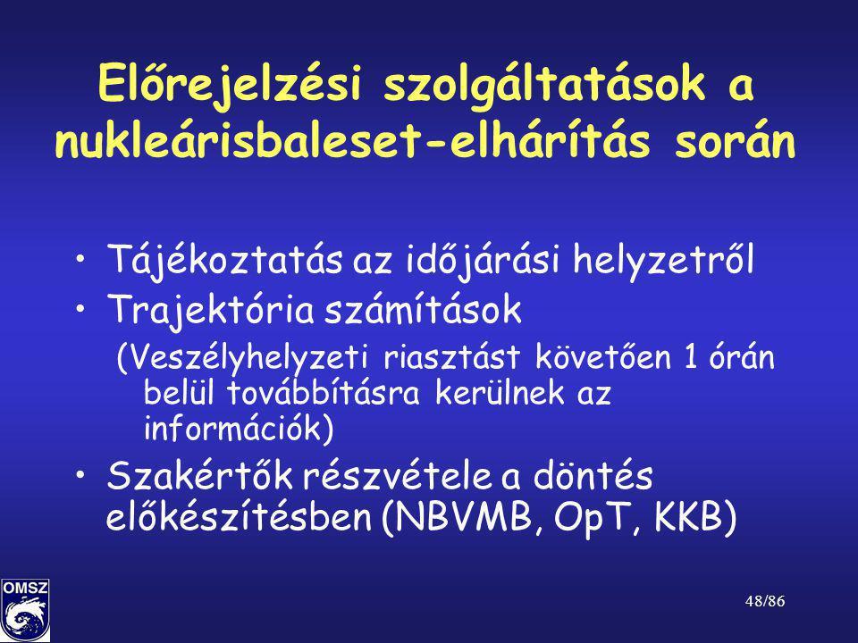 48/86 Előrejelzési szolgáltatások a nukleárisbaleset-elhárítás során •Tájékoztatás az időjárási helyzetről •Trajektória számítások (Veszélyhelyzeti ri