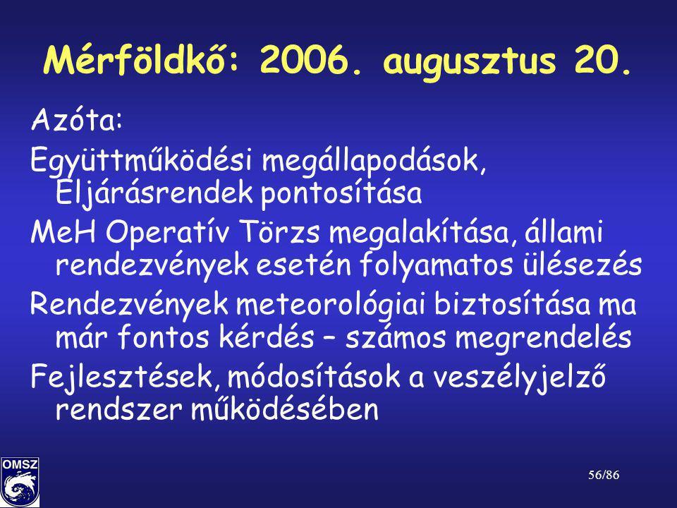 56/86 Mérföldkő: 2006. augusztus 20. Azóta: Együttműködési megállapodások, Eljárásrendek pontosítása MeH Operatív Törzs megalakítása, állami rendezvén