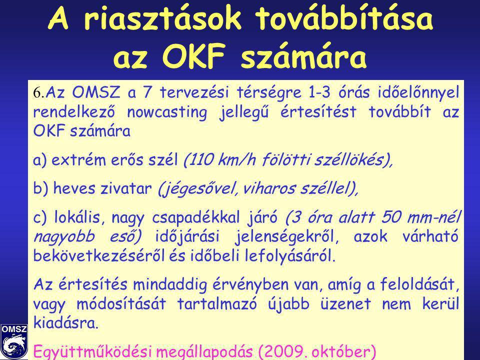 71/86 A riasztások továbbítása az OKF számára 6. Az OMSZ a 7 tervezési térségre 1-3 órás időelőnnyel rendelkező nowcasting jellegű értesítést továbbít
