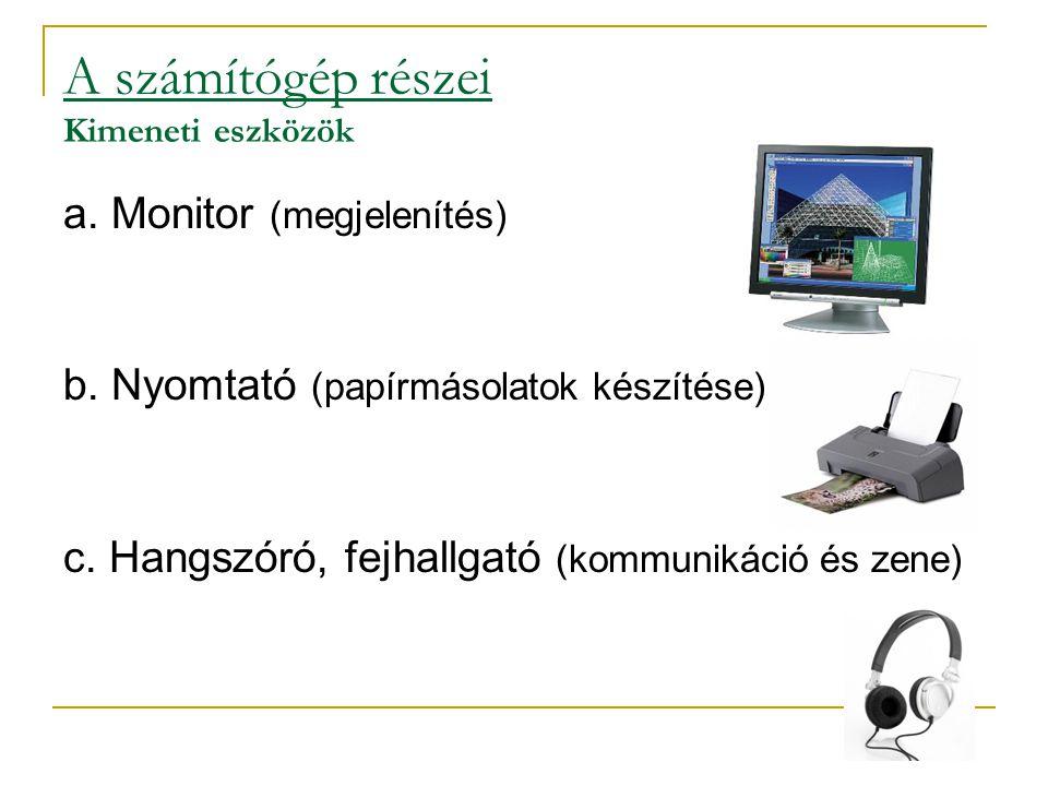 A számítógép részei Kimeneti eszközök a.Monitor (megjelenítés) b.