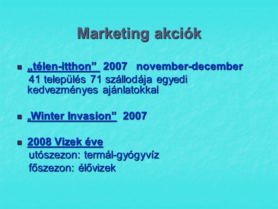 """Marketing akciók  """"télen-itthon 2007 november-december 41 település 71 szállodája egyedi kedvezményes ajánlatokkal 41 település 71 szállodája egyedi kedvezményes ajánlatokkal  """"Winter Invasion 2007  2008 Vizek éve utószezon: termál-gyógyvíz utószezon: termál-gyógyvíz főszezon: élővizek főszezon: élővizek"""