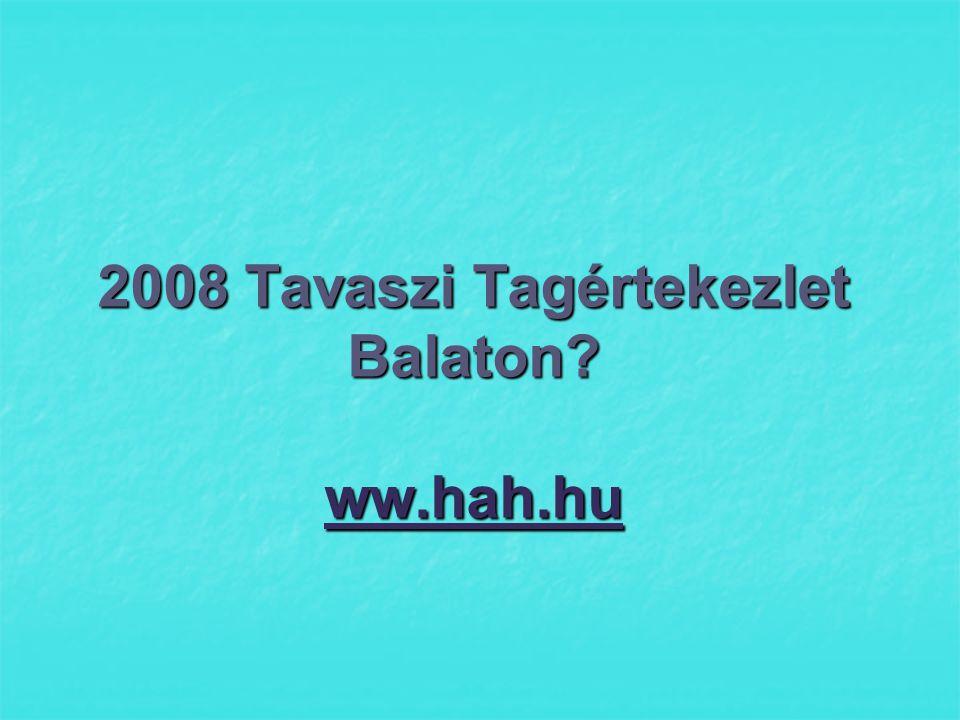 2008 Tavaszi Tagértekezlet Balaton ww.hah.hu ww.hah.hu
