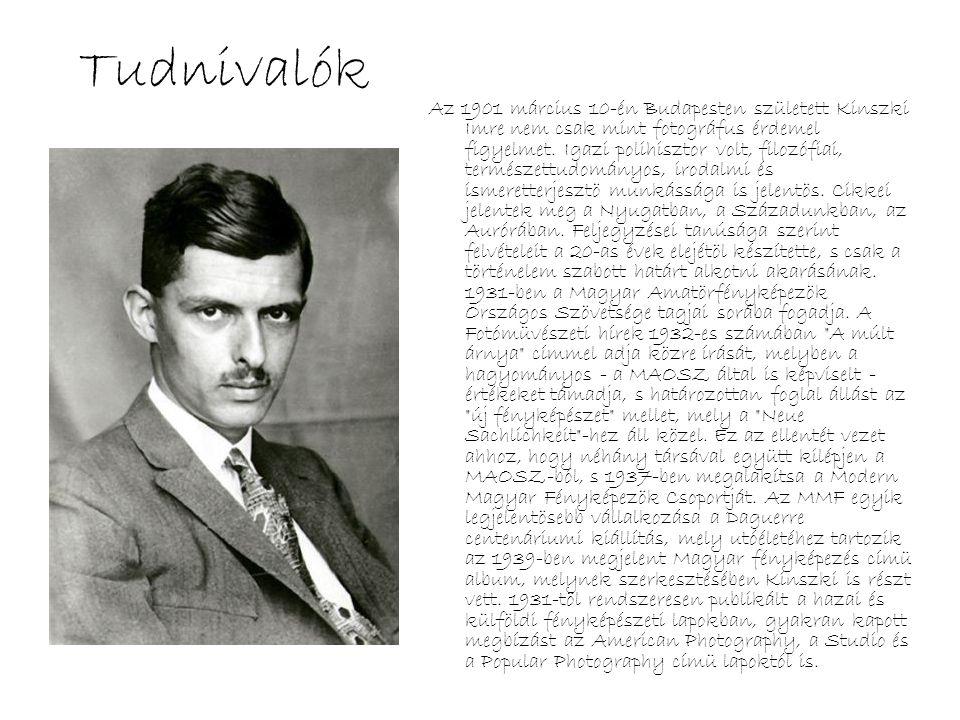 Tudnivalók Az 1901 március 10-én Budapesten született Kinszki Imre nem csak mint fotográfus érdemel figyelmet. Igazi polihisztor volt, filozófiai, ter
