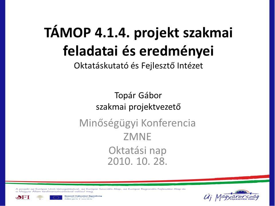 TÁMOP 4.1.4. projekt szakmai feladatai és eredményei Oktatáskutató és Fejlesztő Intézet Topár Gábor szakmai projektvezető Minőségügyi Konferencia ZMNE