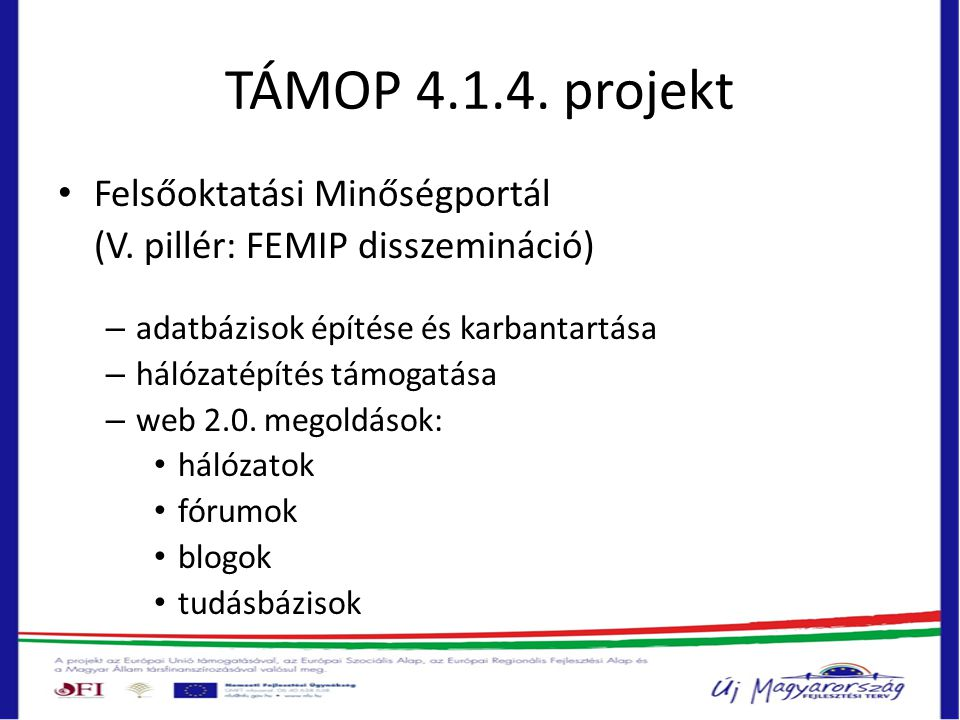 TÁMOP 4.1.4. projekt • Felsőoktatási Minőségportál (V. pillér: FEMIP disszemináció) – adatbázisok építése és karbantartása – hálózatépítés támogatása