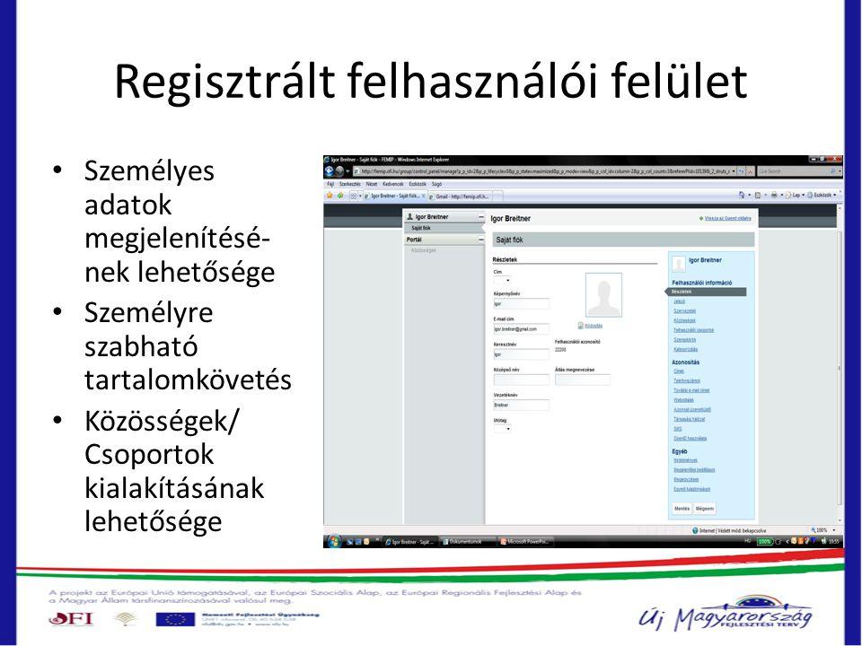 Regisztrált felhasználói felület • Személyes adatok megjelenítésé- nek lehetősége • Személyre szabható tartalomkövetés • Közösségek/ Csoportok kialakí