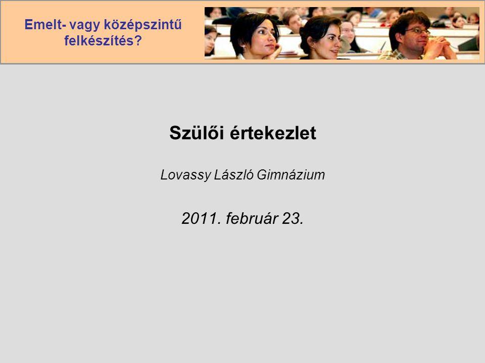 Emelt- vagy középszintű felkészítés Szülői értekezlet Lovassy László Gimnázium 2011. február 23.