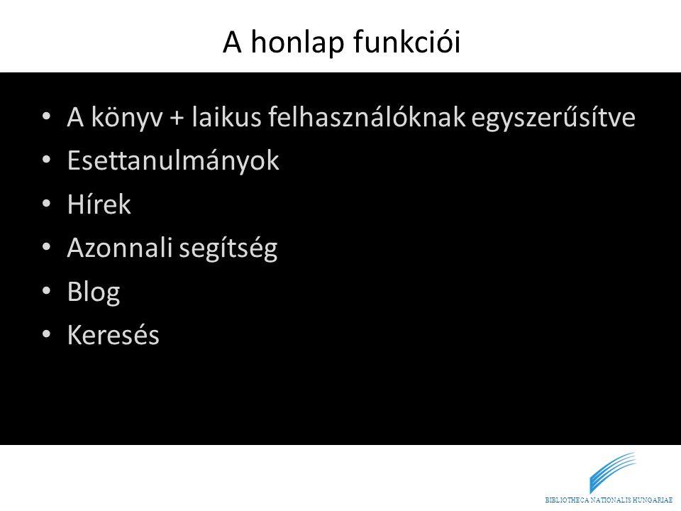 BIBLIOTHECA NATIONALIS HUNGARIAE A honlap funkciói • A könyv + laikus felhasználóknak egyszerűsítve • Esettanulmányok • Hírek • Azonnali segítség • Bl