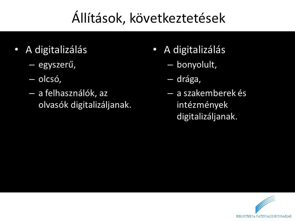 BIBLIOTHECA NATIONALIS HUNGARIAE Állítások, következtetések • A digitalizálás – egyszerű, – olcsó, – a felhasználók, az olvasók digitalizáljanak. • A