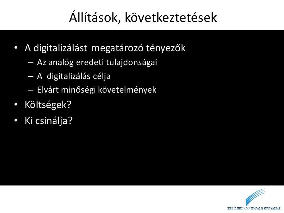 Állítások, következtetések • A digitalizálást megatározó tényezők – Az analóg eredeti tulajdonságai – A digitalizálás célja – Elvárt minőségi követelm