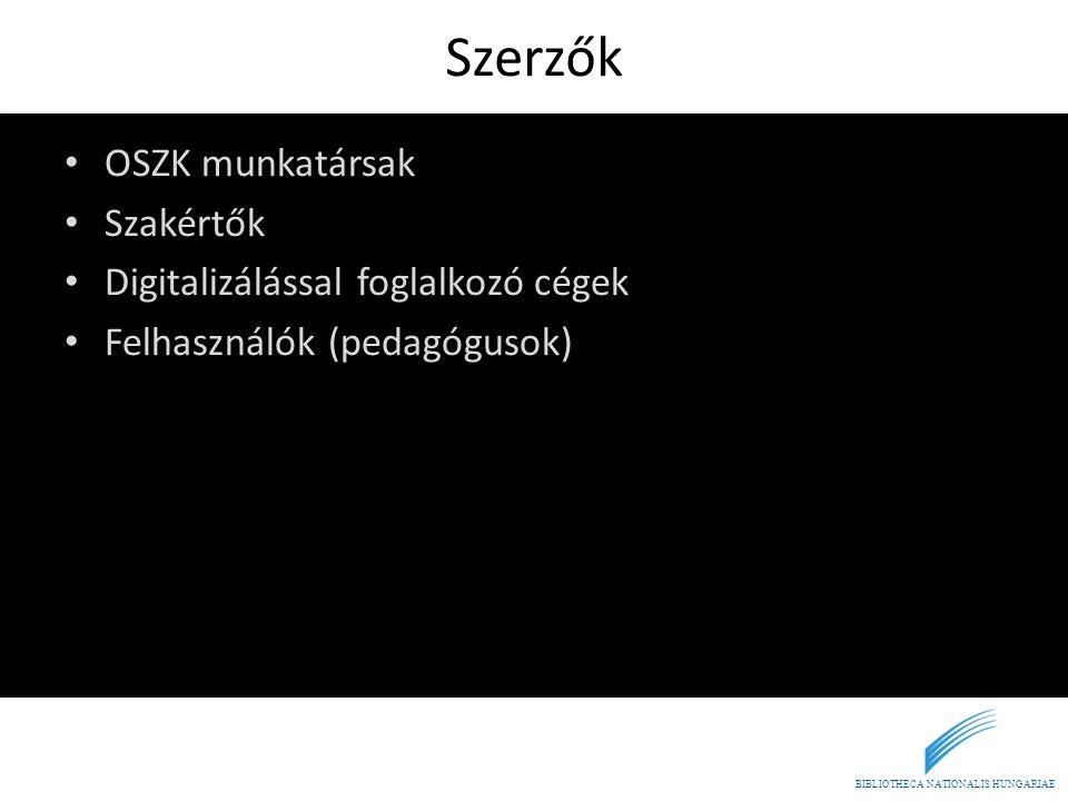BIBLIOTHECA NATIONALIS HUNGARIAE Szerzők • OSZK munkatársak • Szakértők • Digitalizálással foglalkozó cégek • Felhasználók (pedagógusok)