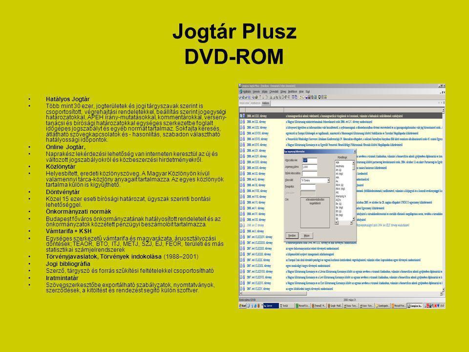 Jogtár Plusz DVD-ROM •Hatályos Jogtár •Több mint 30 ezer, jogterületek és jogi tárgyszavak szerint is csoportosított, végrehajtási rendeletekkel, beállítás szerint jogegységi határozatokkal, APEH irány-mutatásokkal, kommentárokkal, verseny- tanácsi és bírósági határozatokkal egységes szerkezetbe foglalt időgépes jogszabályt és egyéb normát tartalmaz.