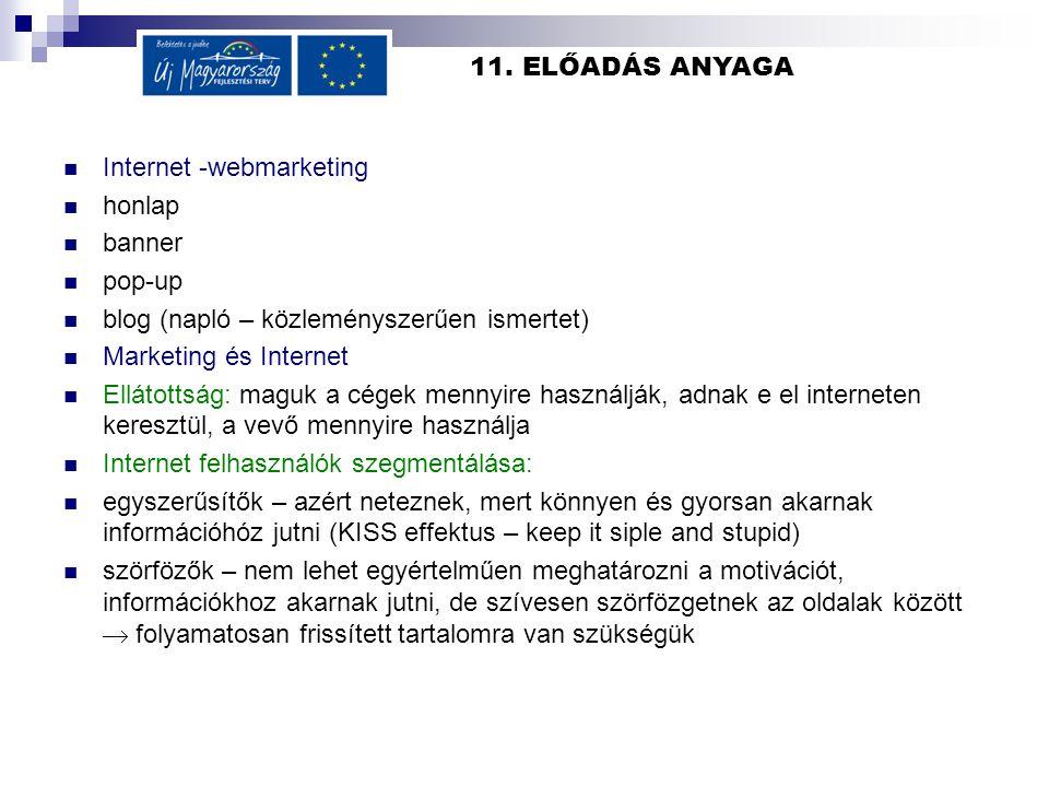 11. ELŐADÁS ANYAGA  Internet -webmarketing  honlap  banner  pop-up  blog (napló – közleményszerűen ismertet)  Marketing és Internet  Ellátottsá