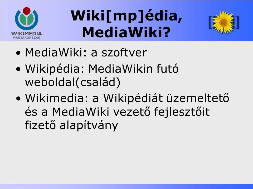 Wiki[mp]édia, MediaWiki? •MediaWiki: a szoftver •Wikipédia: MediaWikin futó weboldal(család) •Wikimedia: a Wikipédiát üzemeltető és a MediaWiki vezető
