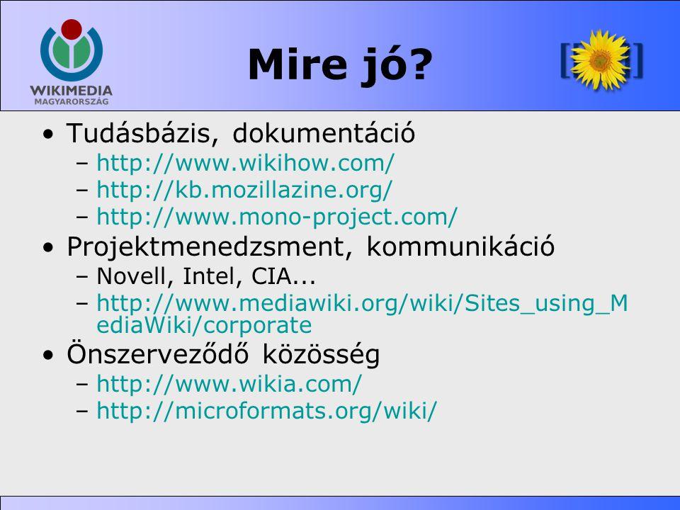 Mire jó? •Tudásbázis, dokumentáció –http://www.wikihow.com/ –http://kb.mozillazine.org/ –http://www.mono-project.com/ •Projektmenedzsment, kommunikáci