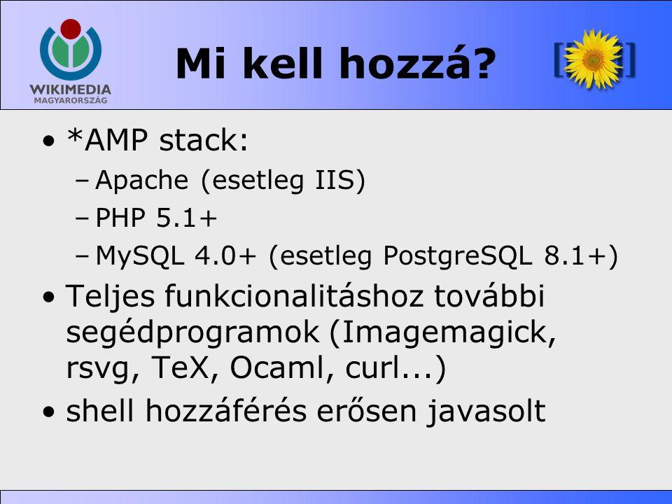 Mi kell hozzá? •*AMP stack: –Apache (esetleg IIS) –PHP 5.1+ –MySQL 4.0+ (esetleg PostgreSQL 8.1+) •Teljes funkcionalitáshoz további segédprogramok (Im