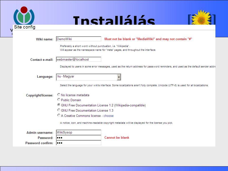 Installálás •(Nagyrészt) böngészőn keresztül •A Wiki nevét és az adatbázis és az alapértelmezett felhasználó jelszavát meg kell adni, minden más opcio