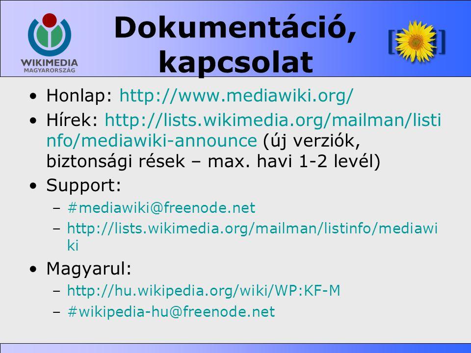 Dokumentáció, kapcsolat •Honlap: http://www.mediawiki.org/ •Hírek: http://lists.wikimedia.org/mailman/listi nfo/mediawiki-announce (új verziók, bizton