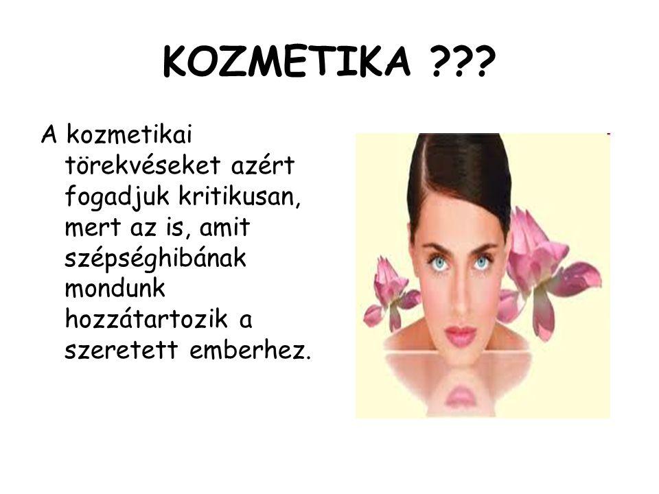 KOZMETIKA ??? A kozmetikai törekvéseket azért fogadjuk kritikusan, mert az is, amit szépséghibának mondunk hozzátartozik a szeretett emberhez.