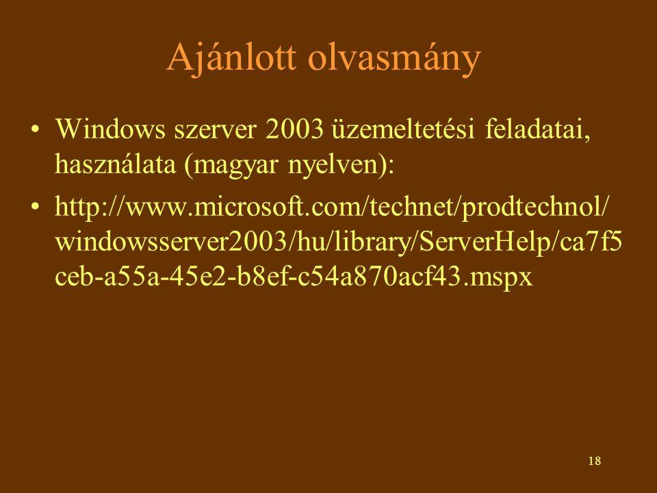 18 Ajánlott olvasmány •Windows szerver 2003 üzemeltetési feladatai, használata (magyar nyelven): •http://www.microsoft.com/technet/prodtechnol/ window