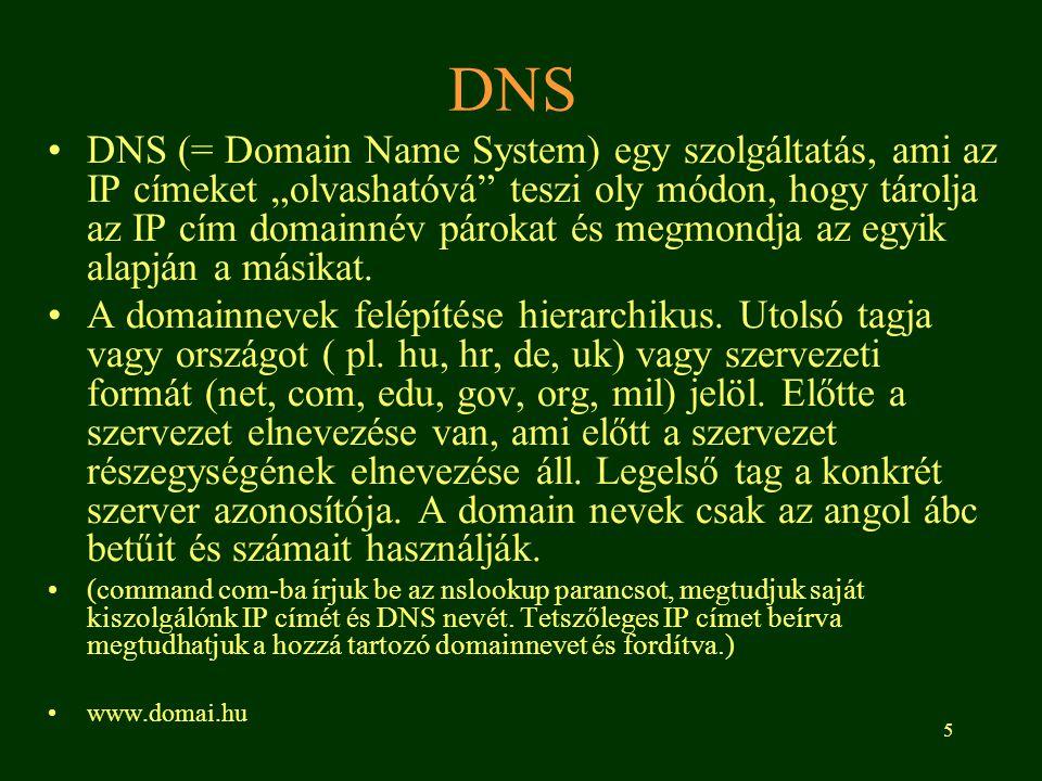 """5 DNS •DNS (= Domain Name System) egy szolgáltatás, ami az IP címeket """"olvashatóvá"""" teszi oly módon, hogy tárolja az IP cím domainnév párokat és megmo"""
