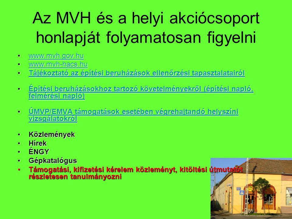 Az MVH és a helyi akciócsoport honlapját folyamatosan figyelni •www.mvh.gov.hu www.mvh.gov.hu •www.mvh-hacs.hu www.mvh-hacs.hu •Tájékoztató az építési