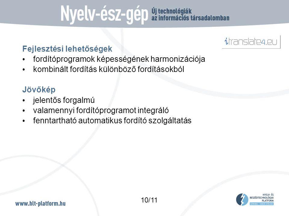Fejlesztési lehetőségek • fordítóprogramok képességének harmonizációja • kombinált fordítás különböző fordításokból Jövőkép • jelentős forgalmú • valamennyi fordítóprogramot integráló • fenntartható automatikus fordító szolgáltatás 10/11