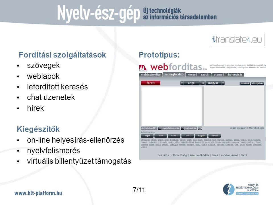 Fordítási szolgáltatások Prototípus: • szövegek • weblapok • lefordított keresés • chat üzenetek • hírek Kiegészítők • on-line helyesírás-ellenőrzés • nyelvfelismerés • virtuális billentyűzet támogatás 7/11
