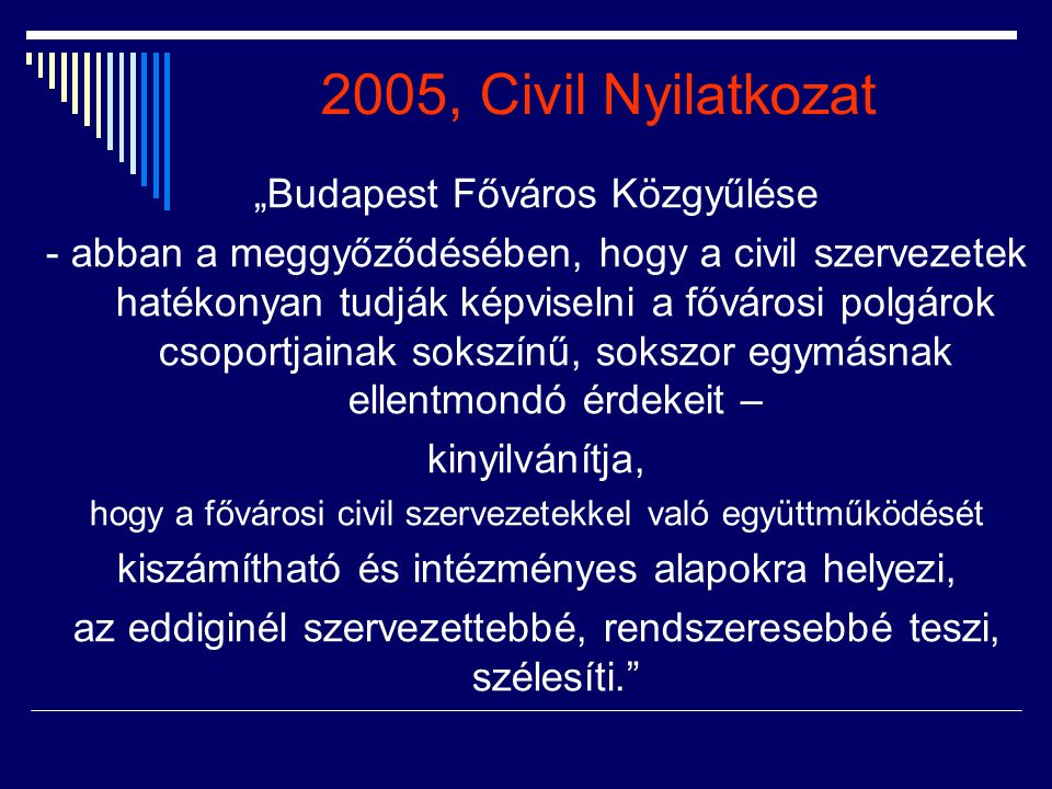 """2005, Civil Nyilatkozat """"Budapest Főváros Közgyűlése - abban a meggyőződésében, hogy a civil szervezetek hatékonyan tudják képviselni a fővárosi polgá"""