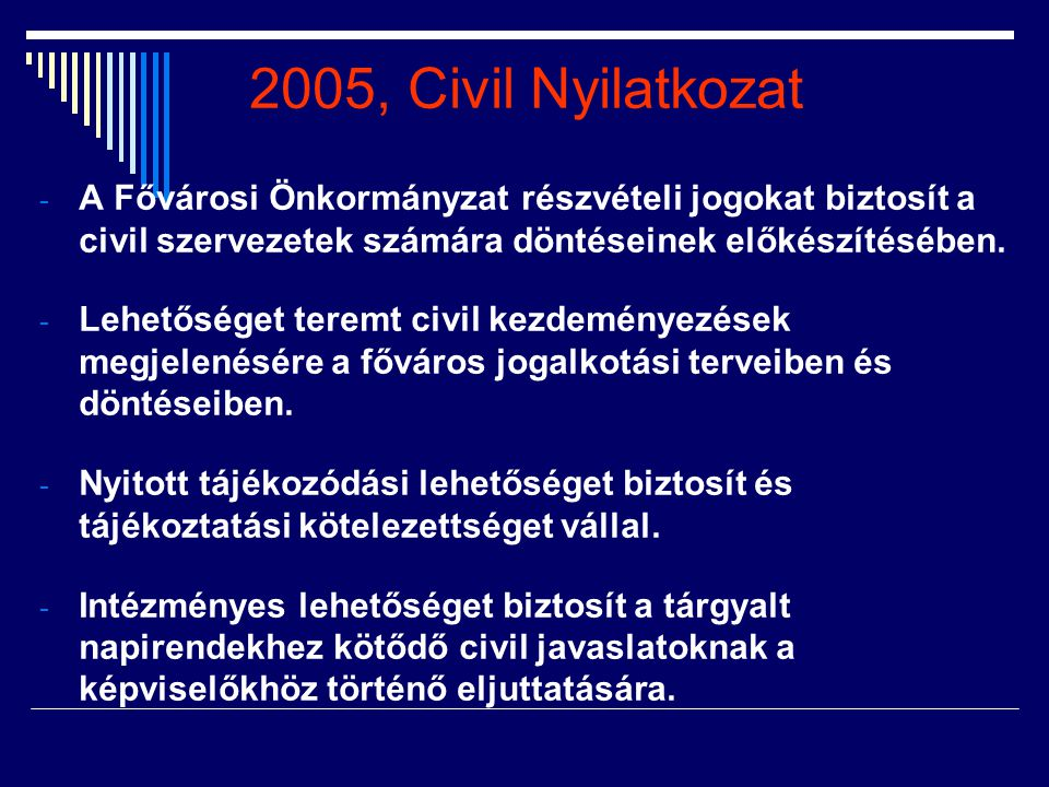 2005, Civil Nyilatkozat - A Fővárosi Önkormányzat részvételi jogokat biztosít a civil szervezetek számára döntéseinek előkészítésében. - Lehetőséget t