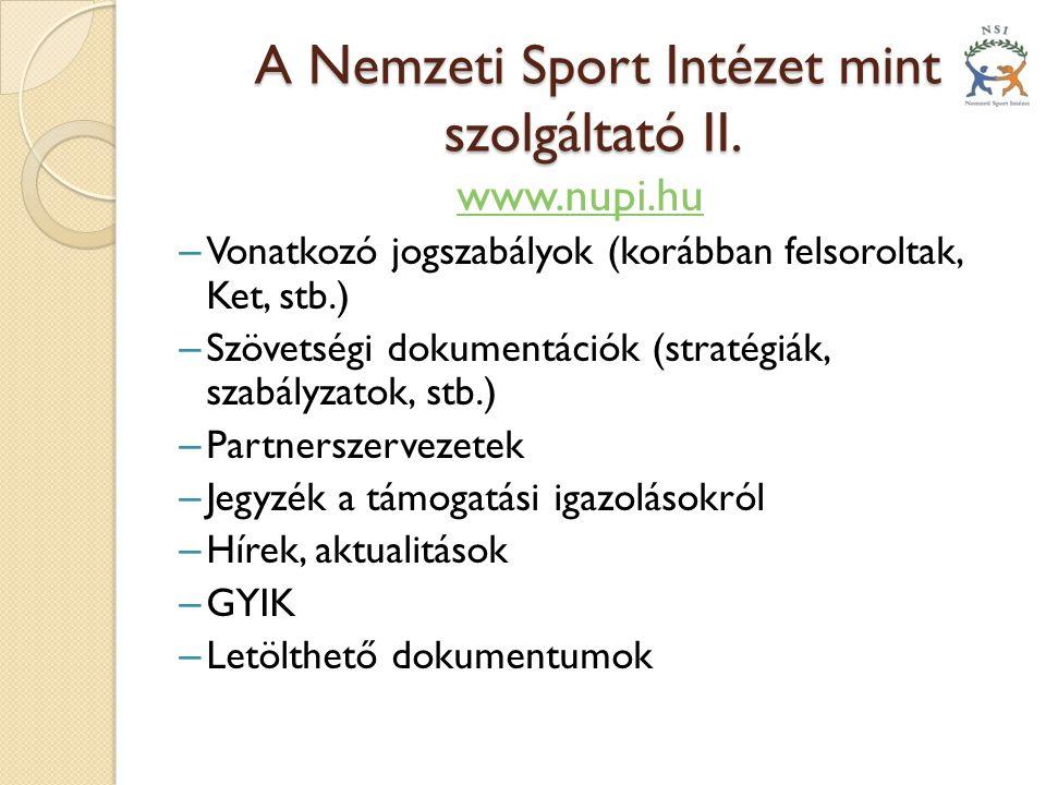 A Nemzeti Sport Intézet mint szolgáltató II. A Nemzeti Sport Intézet mint szolgáltató II. www.nupi.hu – Vonatkozó jogszabályok (korábban felsoroltak,
