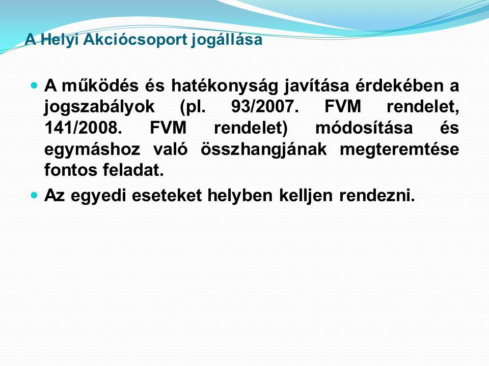 A Helyi Akciócsoport jogállása  A működés és hatékonyság javítása érdekében a jogszabályok (pl.