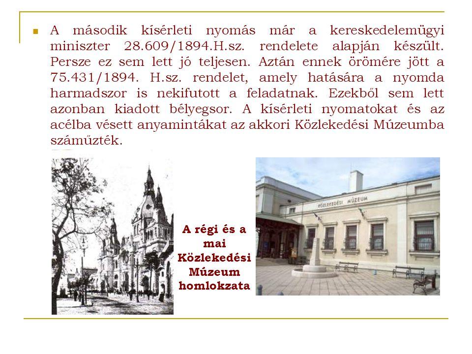 A régi és a mai Közlekedési Múzeum homlokzata  A második kísérleti nyomás már a kereskedelemügyi miniszter 28.609/1894.H.sz.