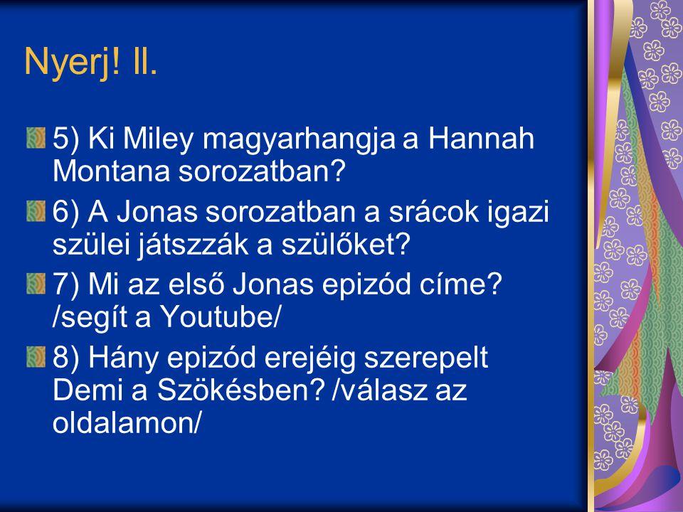 Nyerj. ll. 5) Ki Miley magyarhangja a Hannah Montana sorozatban.