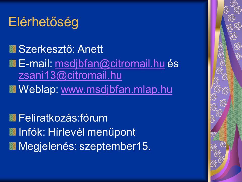 Elérhetőség Szerkesztő: Anett E-mail: msdjbfan@citromail.hu és zsani13@citromail.humsdjbfan@citromail.hu zsani13@citromail.hu Weblap: www.msdjbfan.mlap.huwww.msdjbfan.mlap.hu Feliratkozás:fórum Infók: Hírlevél menüpont Megjelenés: szeptember15.