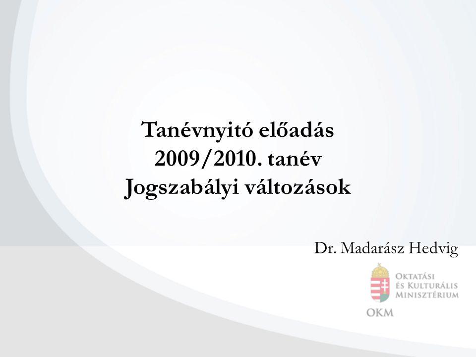 Tanévnyitó előadás 2009/2010. tanév Jogszabályi változások Dr. Madarász Hedvig